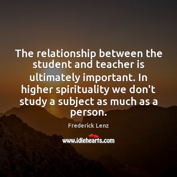 The relationship between the student and teacher is ultimately important. In higher Teacher Quotes Image