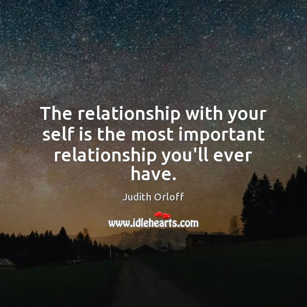 The relationship with your self is the most important relationship you'll ever have. Image