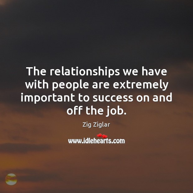 The relationships we have with people are extremely important to success on Image