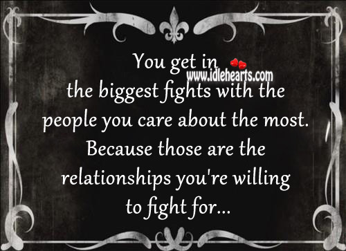 You get in the biggest fights with the people you care about the most. Image