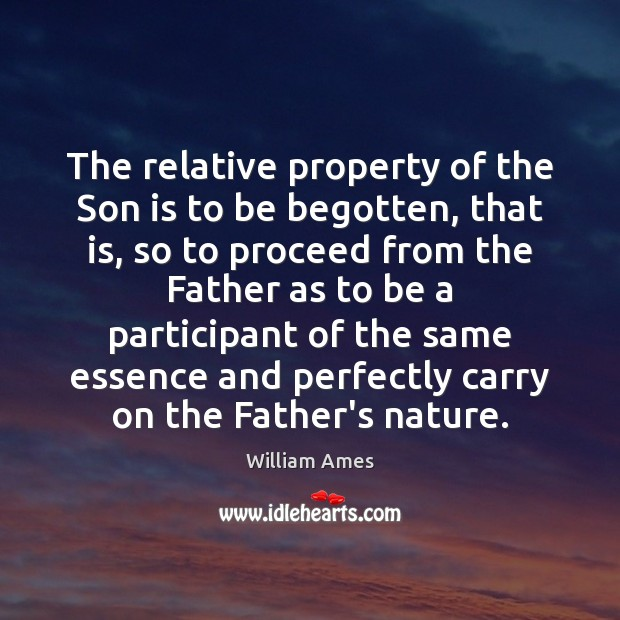 The relative property of the Son is to be begotten, that is, Son Quotes Image