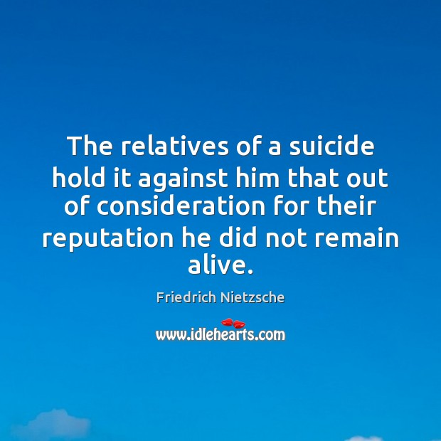 Image, The relatives of a suicide hold it against him that out of