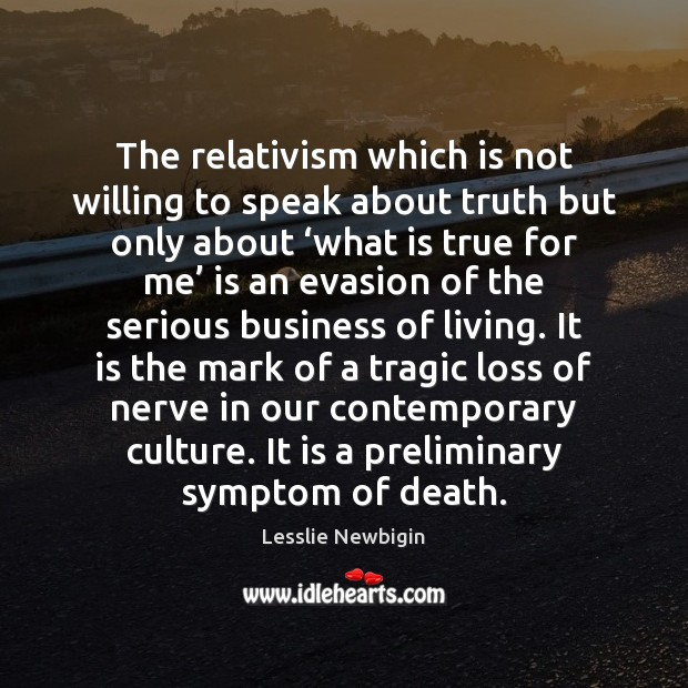 The relativism which is not willing to speak about truth but only Image