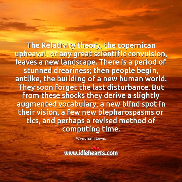 Image, The Relativity theory, the copernican upheaval, or any great scientific convulsion, leaves