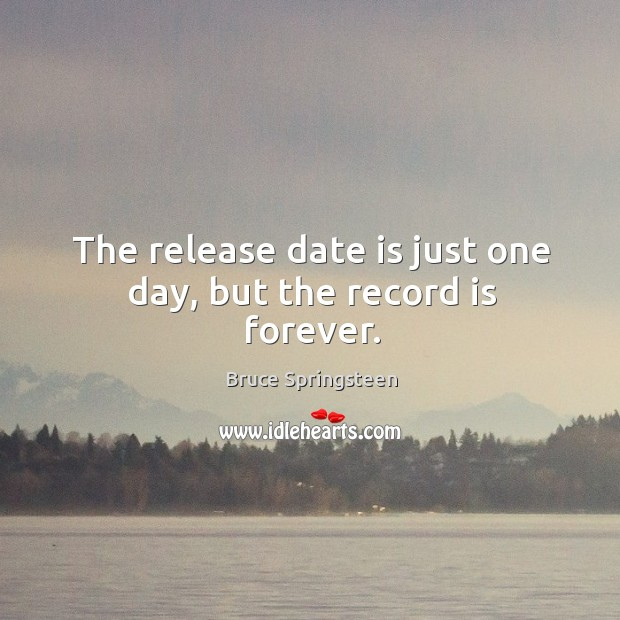 The release date is just one day, but the record is forever. Image