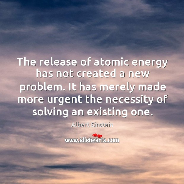 Image, The release of atomic energy has not created a new problem.