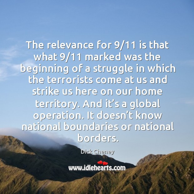 The relevance for 9/11 is that what 9/11 marked was the beginning of a struggle in which the terrorists Image