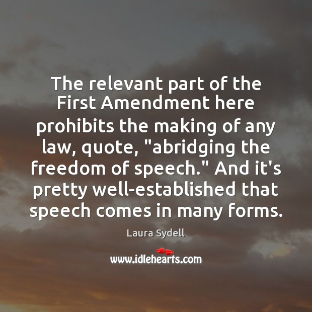 The relevant part of the First Amendment here prohibits the making of Freedom of Speech Quotes Image