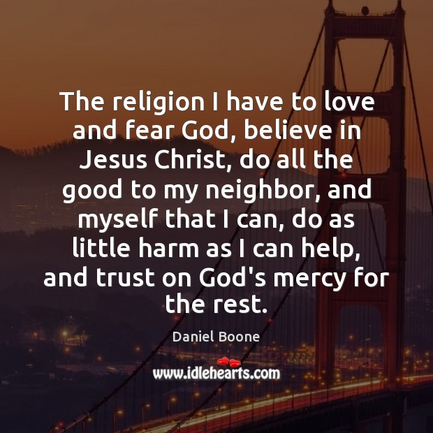 The religion I have to love and fear God, believe in Jesus Daniel Boone Picture Quote