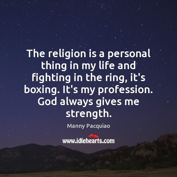 The religion is a personal thing in my life and fighting in Manny Pacquiao Picture Quote