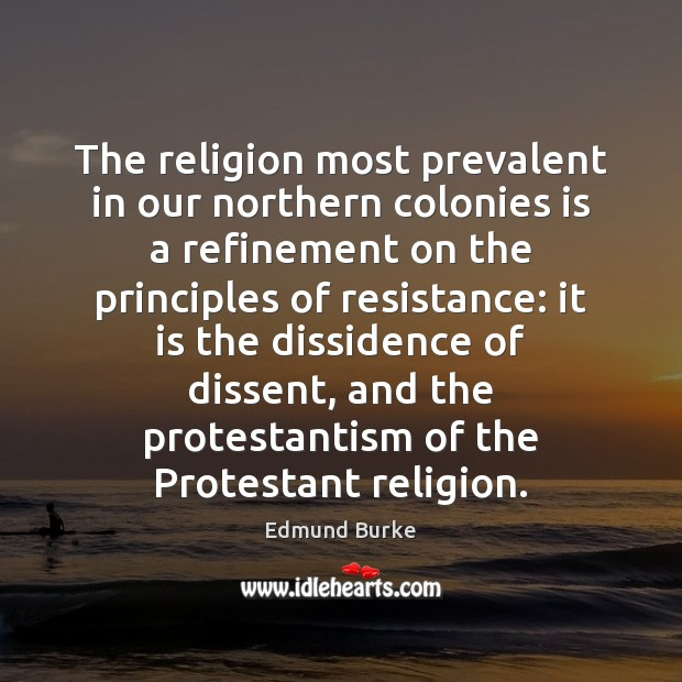 The religion most prevalent in our northern colonies is a refinement on Edmund Burke Picture Quote