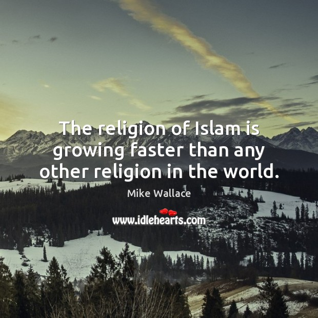 Image, The religion of Islam is growing faster than any other religion in the world.