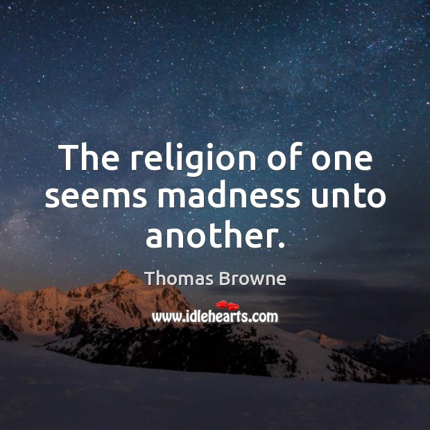 The religion of one seems madness unto another. Image