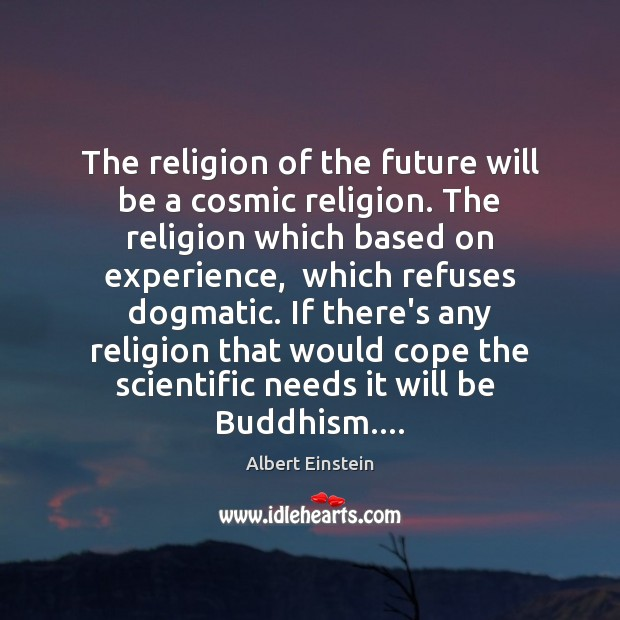 Image about The religion of the future will be a cosmic religion. The religion