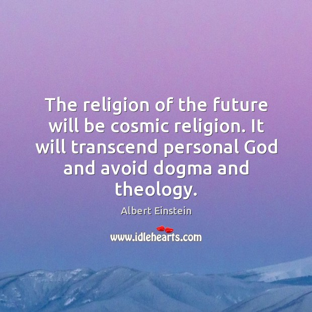 The religion of the future will be cosmic religion. It will transcend Albert Einstein Picture Quote