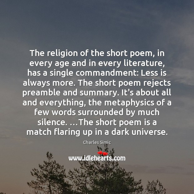 The religion of the short poem, in every age and in every Charles Simic Picture Quote