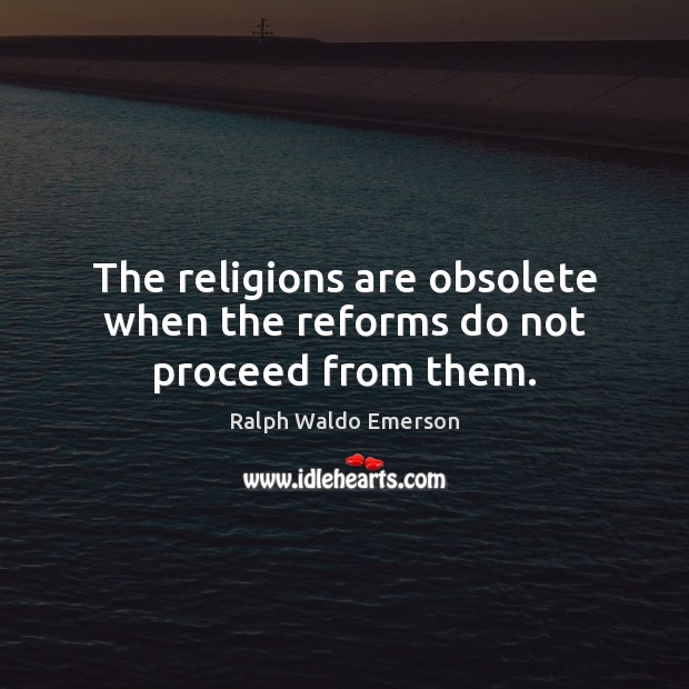 The religions are obsolete when the reforms do not proceed from them. Image
