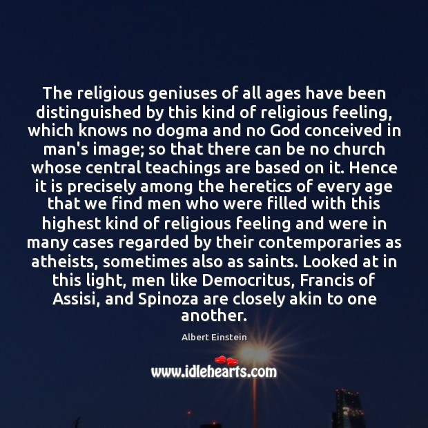 The religious geniuses of all ages have been distinguished by this kind Albert Einstein Picture Quote