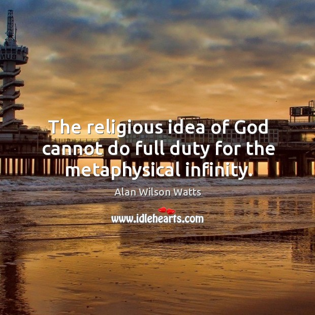 The religious idea of God cannot do full duty for the metaphysical infinity. Image