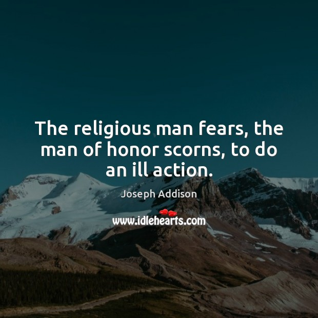 Image, The religious man fears, the man of honor scorns, to do an ill action.
