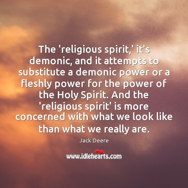 Image, The 'religious spirit,' it's demonic, and it attempts to substitute a