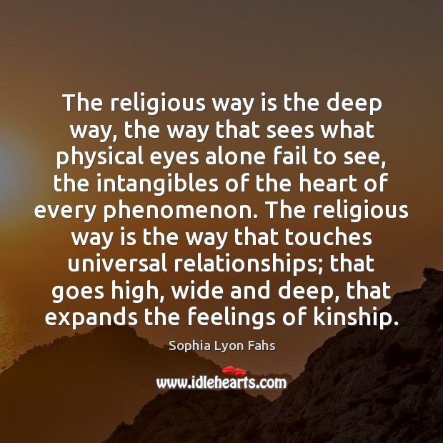 The religious way is the deep way, the way that sees what Sophia Lyon Fahs Picture Quote