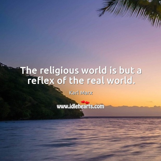 Image, The religious world is but a reflex of the real world.