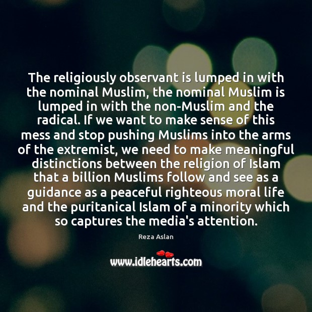 The religiously observant is lumped in with the nominal Muslim, the nominal Reza Aslan Picture Quote