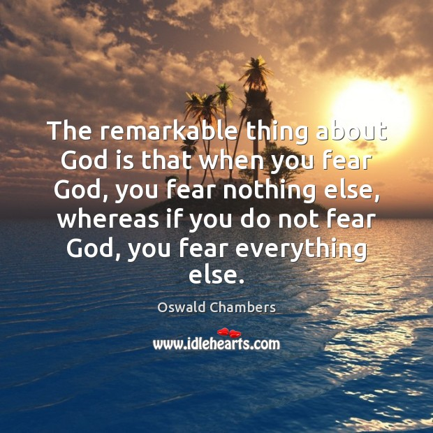 The remarkable thing about God is that when you fear God, you Image
