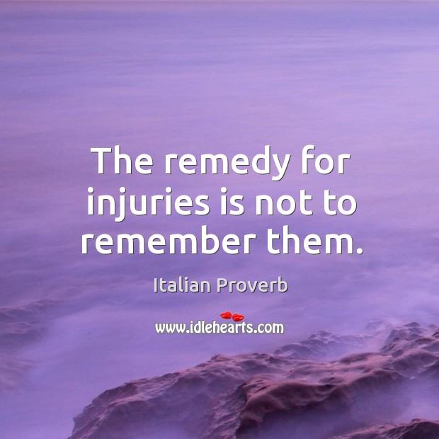 Image, The remedy for injuries is not to remember them.