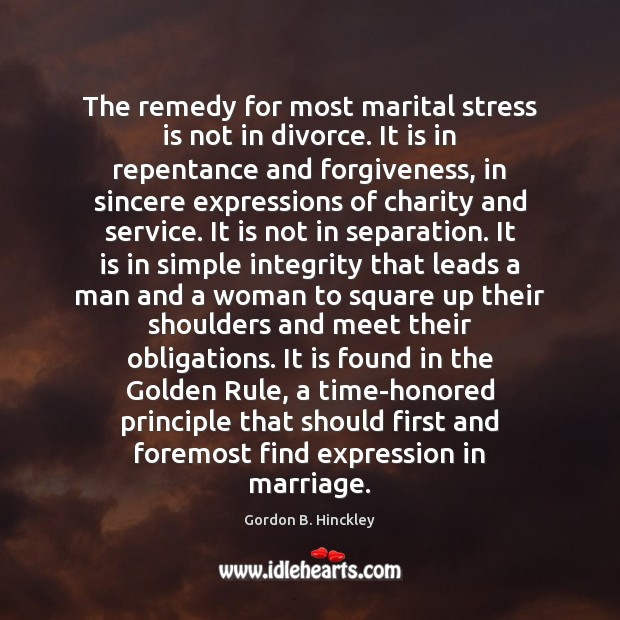 The remedy for most marital stress is not in divorce. It is Gordon B. Hinckley Picture Quote