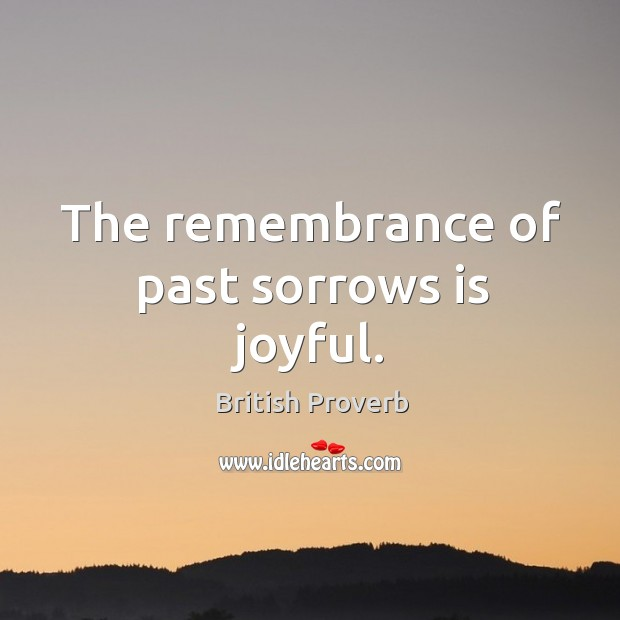 The remembrance of past sorrows is joyful. Image
