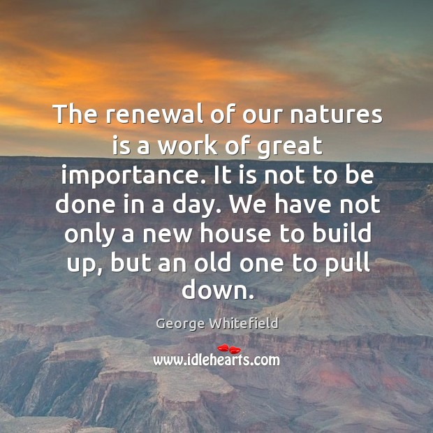 The renewal of our natures is a work of great importance. It Image