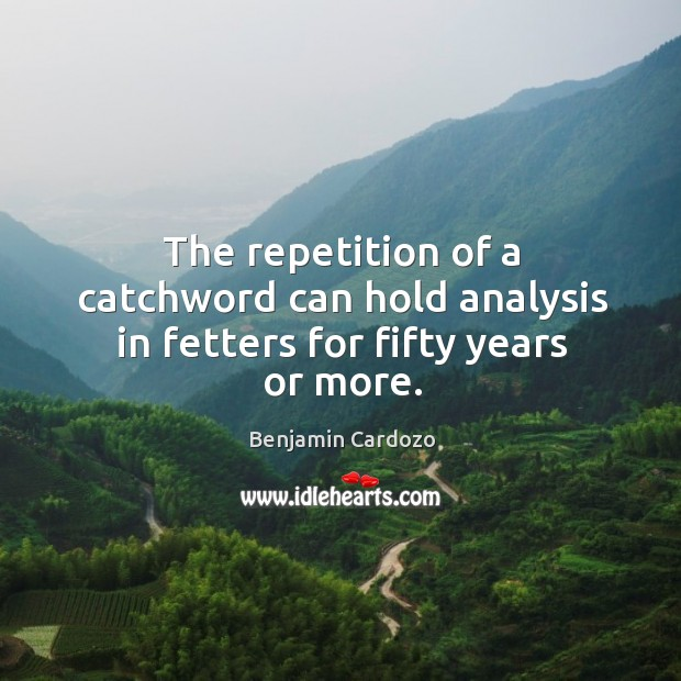 The repetition of a catchword can hold analysis in fetters for fifty years or more. Image
