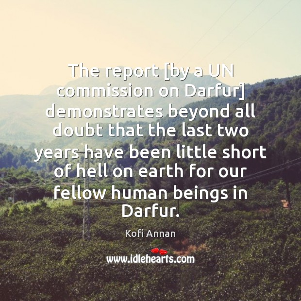 The report [by a UN commission on Darfur] demonstrates beyond all doubt Kofi Annan Picture Quote