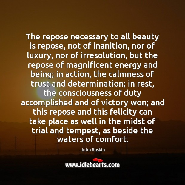 The repose necessary to all beauty is repose, not of inanition, nor Beauty Quotes Image
