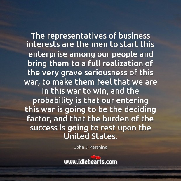 The representatives of business interests are the men to start this enterprise Image