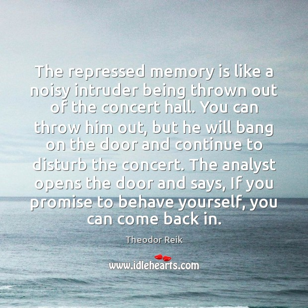 The repressed memory is like a noisy intruder being thrown out of Image