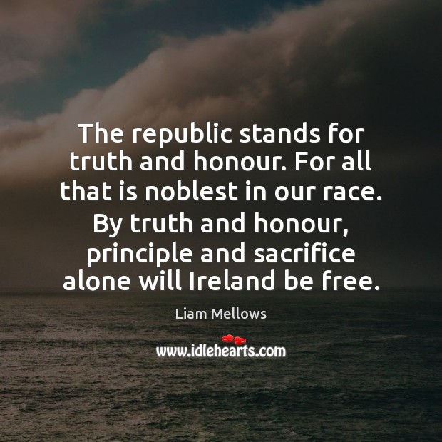 Image, The republic stands for truth and honour. For all that is noblest