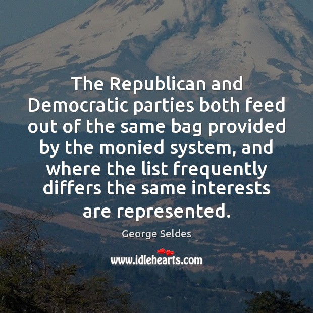 The Republican and Democratic parties both feed out of the same bag Image