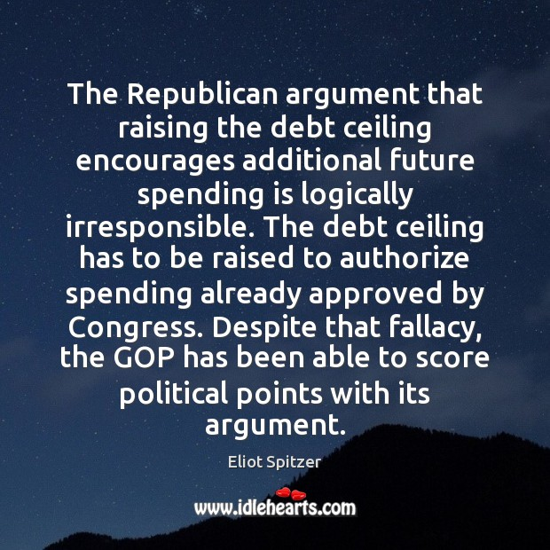 The Republican argument that raising the debt ceiling encourages additional future spending Image