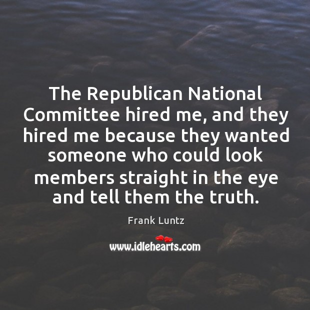The republican national committee hired me, and they hired me because they wanted someone who could Image