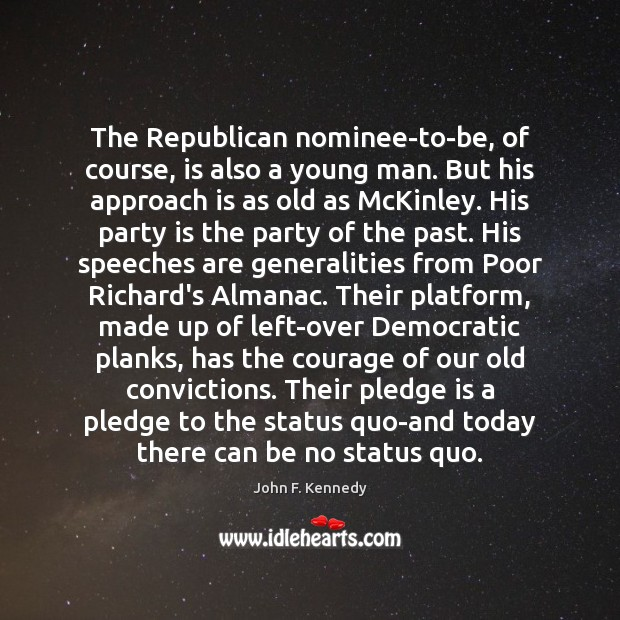 The Republican nominee-to-be, of course, is also a young man. But his John F. Kennedy Picture Quote