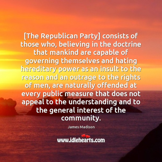 [The Republican Party] consists of those who, believing in the doctrine that Image