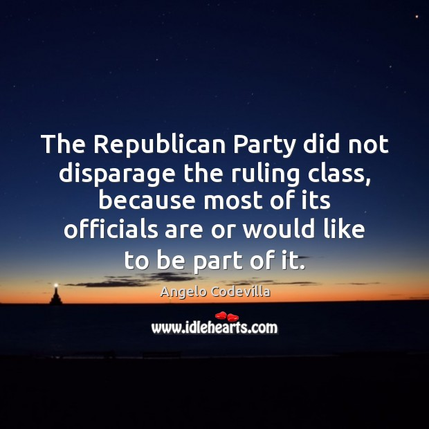 Image, The Republican Party did not disparage the ruling class, because most of