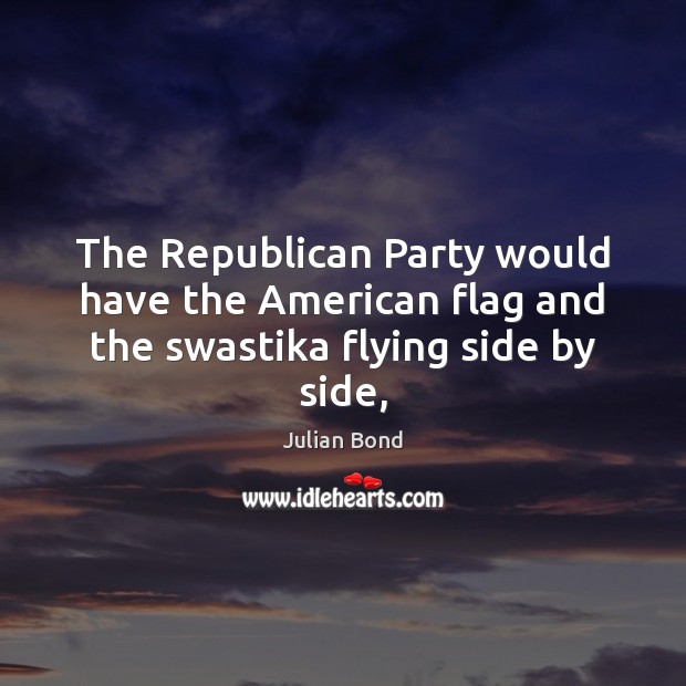 Image, The Republican Party would have the American flag and the swastika flying side by side,