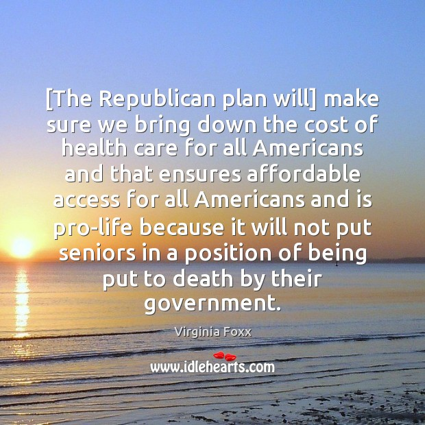 Image, [The Republican plan will] make sure we bring down the cost of