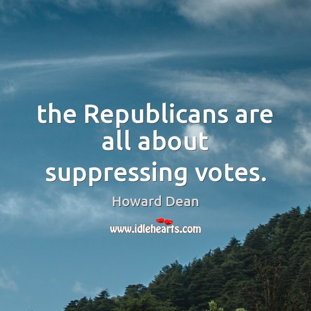 Image, The Republicans are all about suppressing votes.
