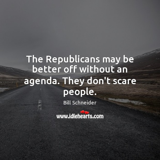 Image, The Republicans may be better off without an agenda. They don't scare people.