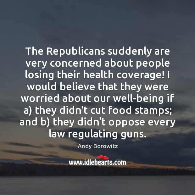 Image, The Republicans suddenly are very concerned about people losing their health coverage!